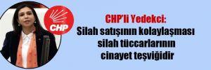 CHP'li Yedekci: Silah satışının kolaylaşması silah tüccarlarının cinayet teşviğidir