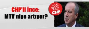 CHP'li İnce: MTV niye artıyor?