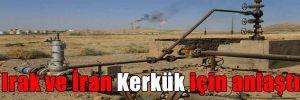 Irak ve İran Kerkük için anlaştı