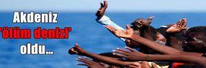 Akdeniz 'ölüm denizi' oldu…