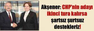 Akşener: CHP'nin adayı ikinci tura kalırsa şartsız şurtsuz destekleriz!
