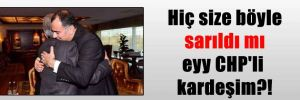 Hiç size böyle sarıldı mı eyy CHP'li kardeşim?!