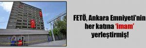 FETÖ, Ankara Emniyeti'nin her katına 'imam' yerleştirmiş!
