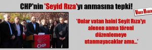 CHP'nin 'Seyid Rıza'yı anmasına tepki!