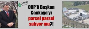 CHP'li Başkan Çankaya'yı parsel parsel satıyor mu?!