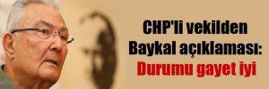 CHP'li vekilden Baykal açıklaması: Durumu gayet iyi