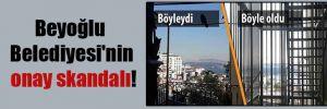 Beyoğlu Belediyesi'nin onay skandalı!