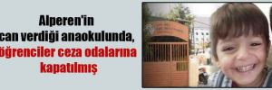 Alperen'in can verdiği anaokulunda, öğrenciler ceza odalarına kapatılmış