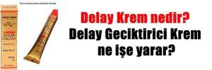 Delay Krem nedir? Delay Geciktirici Krem ne işe yarar?
