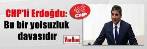 CHP'li Erdoğdu: Bu bir yolsuzluk davasıdır