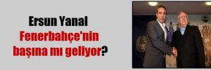 Ersun Yanal Fenerbahçe'nin başına mı geliyor?