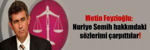 Metin Feyzioğlu: Nuriye Semih hakkındaki sözlerimi çarpıttılar!
