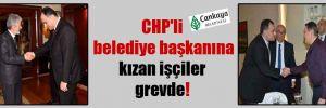 CHP'li belediye başkanına kızan işçiler grevde!
