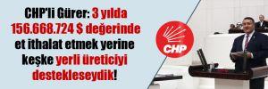 CHP'li Gürer: 3 yılda 156.668.724 $ değerinde et ithalat etmek yerine keşke yerli üreticiyi destekleseydik!