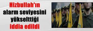 Hizbullah'ın alarm seviyesini yükselttiği iddia edildi