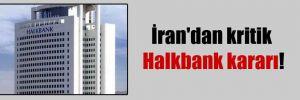 İran'dan kritik Halkbank kararı!