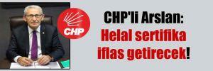 CHP'li Arslan: Helal sertifika iflas getirecek!