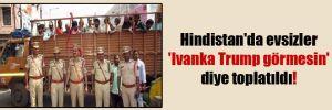 Hindistan'da evsizler 'Ivanka Trump görmesin' diye toplatıldı!