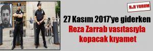 27 Kasım 2017'ye giderken Reza Zarrab vasıtasıyla kopacak kıyamet