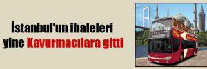 İstanbul'un ihaleleri yine Kavurmacılara gitti