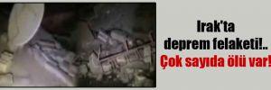 Irak'ta deprem felaketi!.. Çok sayıda ölü var!
