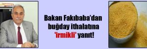 Bakan Fakıbaba'dan buğday ithalatına 'irmikli' yanıt!