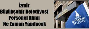 İzmir Büyükşehir Belediyesi Personel Alımı Ne Zaman Yapılacak