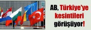 AB, Türkiye'ye kesintileri görüşüyor!