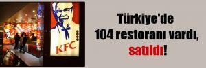 Türkiye'de 104 restoranı vardı, satıldı!