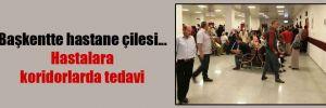 Başkentte hastane çilesi… Hastalara koridorlarda tedavi