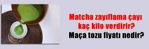 Matcha zayıflama çayı kaç kilo verdirir? Maça tozu fiyatı nedir?