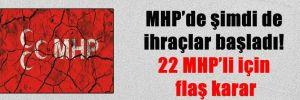 MHP'de şimdi de ihraçlar başladı! 22 MHP'li için flaş karar