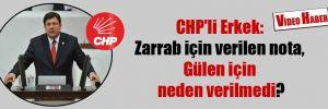 CHP'li Erkek: Zarrab için verilen nota, Gülen için neden verilmedi?
