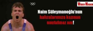 Naim Süleymanoğlu'nun hafızalarımıza kazınan unutulmaz anı!