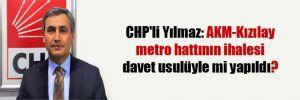 CHP'li Yılmaz: AKM-Kızılay metro hattının ihalesi davet usulüyle mi yapıldı?
