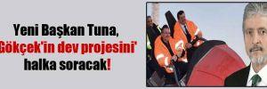 Yeni Başkan Tuna, 'Gökçek'in dev projesini' halka soracak!