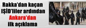 Rakka'dan kaçan IŞİD'liler ardından Ankara'dan ilk açıklama