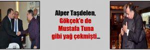 Alper Taşdelen, Gökçek'e de Mustafa Tuna gibi yağ çekmişti…