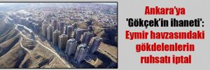 Ankara'ya 'Gökçek'in ihaneti': Eymir havzasındaki gökdelenlerin ruhsatı iptal