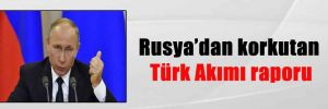 Rusya'dan korkutan Türk Akımı raporu