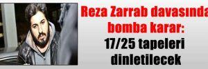 Reza Zarrab davasında bomba karar: 17/25 tapeleri dinletilecek
