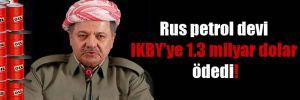 Rus petrol devi IKBY'ye 1.3 milyar dolar ödedi!