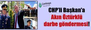 CHP'li Başkan'a Akın Öztürklü darbe göndermesi!
