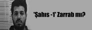 'Şahıs -1′ Zarrab mı?
