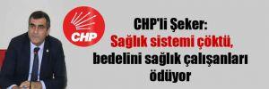CHP'li Şeker: Sağlık sistemi çöktü, bedelini sağlık çalışanları ödüyor