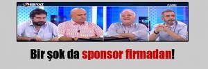 Bir şok da sponsor firmadan!