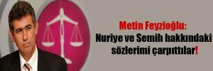 Metin Feyzioğlu: Nuriye ve Semih hakkındaki sözlerimi çarpıttılar!