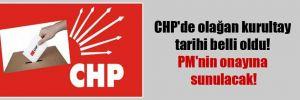 CHP'de olağan kurultay tarihi belli oldu! PM'nin onayına sunulacak!