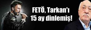 FETÖ, Tarkan'ı 15 ay dinlemiş!