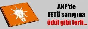 AKP'de FETÖ sanığına ödül gibi terfi…